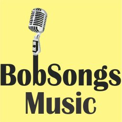 Bob Gray - BobSongs - BobSongs Music, BobSongs Musings, BobSongs Creative Media - BobSongs.com