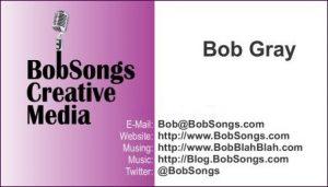 Bob Gray - BobSongs - Business Card - BobSongs.com